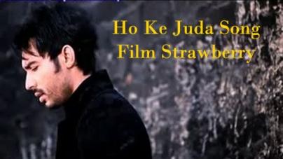 Ho Ke Juda Song Film Strawberry – Upcoming Pakistani Movie