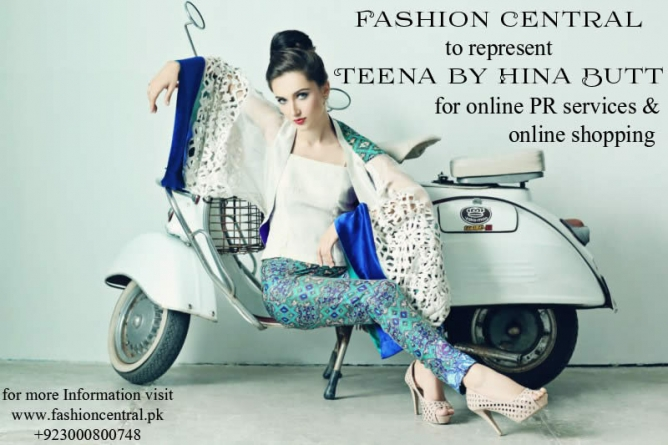 Fashion Central to Provide Online PR Services and Exclusive e-Commerce Facility to Teena By Hina Butt